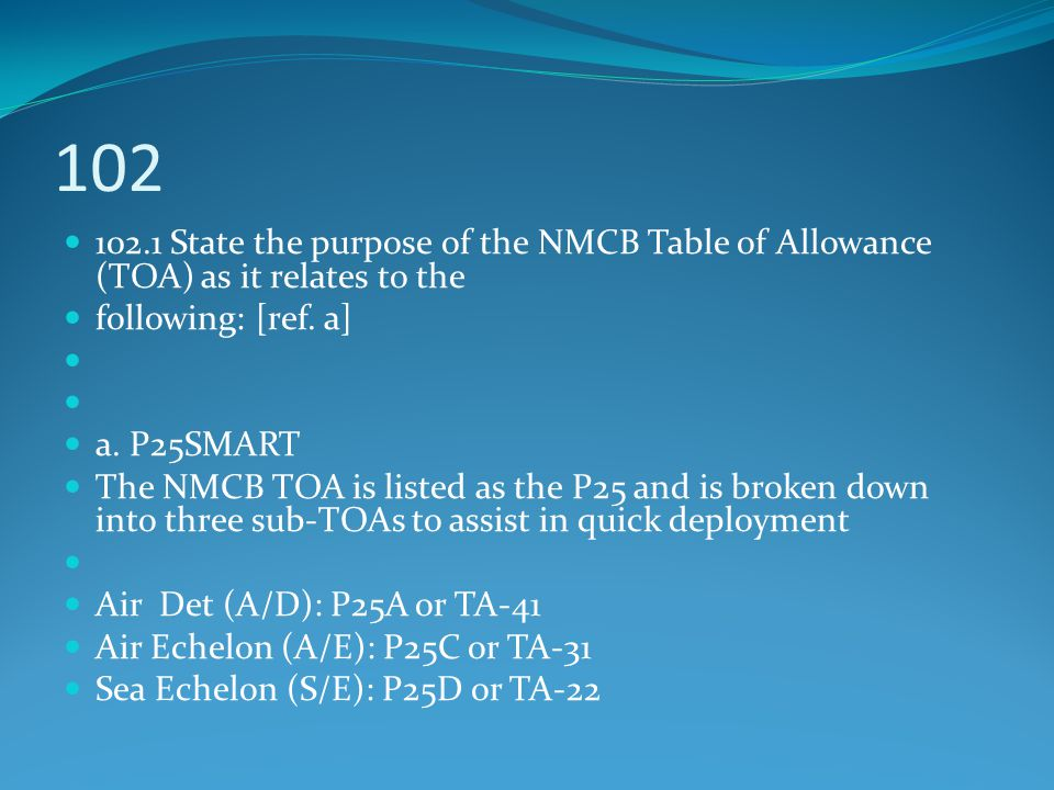 102 102.1 State the purpose of the NMCB Table of Allowance (TOA) as it relates to the. following: [ref. a]